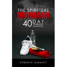 The Spiritual Ironman 40 Day Training Manual
